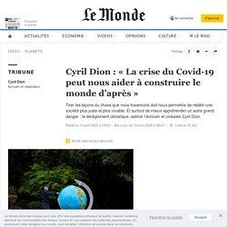 Cyril Dion: «La crise du Covid-19 peut nous aider à construire le monde d'après»