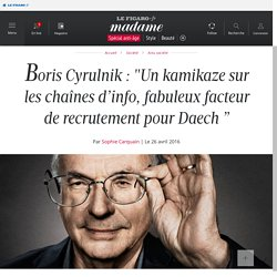 """Boris Cyrulnik : """"Un kamikaze sur les chaînes d'info, fabuleux facteur de recrutement pour Daech """""""