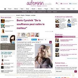 Sortir plus forte d'une épreuve - Boris Cyrulnik et résilience - Cyrulnik: interview sur la résilience