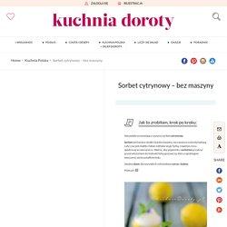 Sorbet cytrynowy – bez maszyny – Kuchnia Doroty