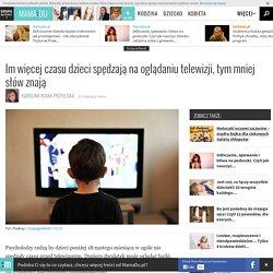 Im więcej czasu dzieci spędzają na oglądaniu telewizji, tym mniej słów znają
