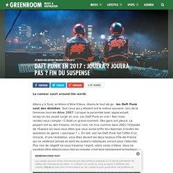 Daft Punk en 2017 : jouera ? Jouera pas ? Fin du suspense