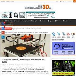 "Test Dagoma Discovery200, l'imprimante 3D ""Made in France"""