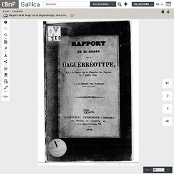 Rapport de M. Arago sur le daguerréotype, lu à la séance de la Chambre des députés, le 3 juillet 1839, et à l'Académie des sciences, séance du 19 août