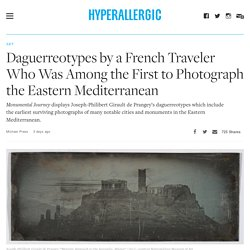 Daguerreotypes by a French Traveler Who Was Among the First to Photograph the Eastern Mediterranean