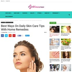 Daily Skin Care Tips With Home Remedies