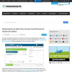 Dailymotion se dote d'un nouvel outil d'envoi en masse de vidéos