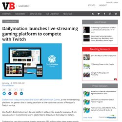 Dailymotion launches live-streaming gaming platform to compete with Twitch