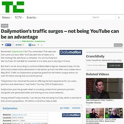 Dailymotion's traffic surges – not being YouTube can be an advantage