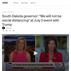 """South Dakota governor: """"We will not be social distancing"""" at July 3 event with Trump"""