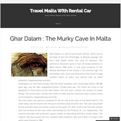 Ghar Dalam : The Murky Cave In Malta