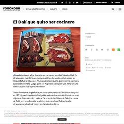 El Dalí que quiso ser cocinero - Yorokobu