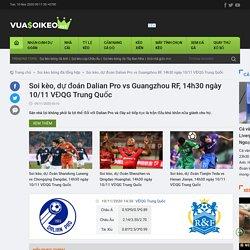Soi kèo, dự đoán Dalian Pro vs Guangzhou RF, 14h30 ngày 10/11 VĐQG Trung Quốc