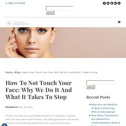 How to Not Touch Your Face: Why We Do It and What it Takes to Stop - North Dallas Dermatology Associates