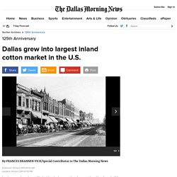 Dallas grew into largest inland cotton market in the U.S.
