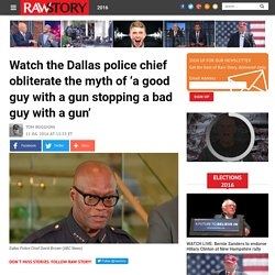 Watch the Dallas police chief obliterate the myth of 'a good guy with a gun stopping a bad guy with a gun'