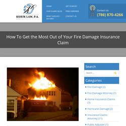 How To Get the Most Out of Your Fire Damage Insurance Claim - Korin Law