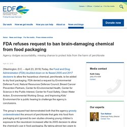 EDF_ORG 23/04/19 FDA refuses request to ban brain-damaging chemical from food packaging - Agency dodges accountability, missing chance to protect kids from the harm of perchlorate