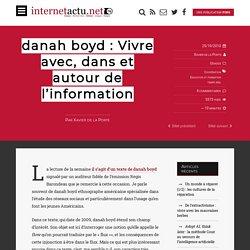 danah boyd : Vivre avec, dans et autour de l'information