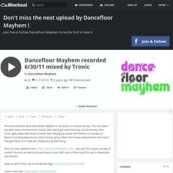 dancefloormayhem - Dancefloor Mayhem recorded 6/30/11 mixed by Tronic