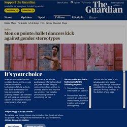 Men en pointe: ballet dancers kick against gender stereotypes