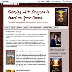 Dancing with Dragons is Hard on Your Shoes.: Want more Asian fantasy?