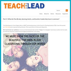 Part 3: What do Tom Brady, dancing sharks, and teacher leadership have in common? - Teach to Lead