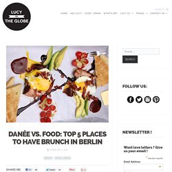 DANÉE VS. FOOD: Top 5 Places to have Brunch in Berlin - Lucy vs. the Globe