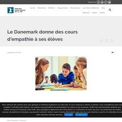 Le Danemark donne des cours d'empathie à ses élèves - Festival pour l'Ecole de la vie