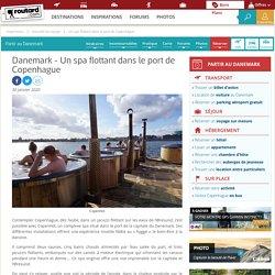 Danemark : Un spa flottant dans le port de Copenhague