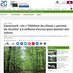 Danemark: Un «Téléthon du climat» permet de récolter 2,4millions d'euros pour planter des arbres