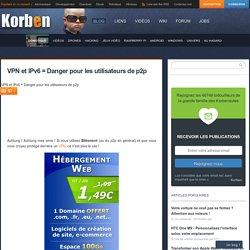 VPN et IPv6 = Danger pour les utilisateurs de p2p