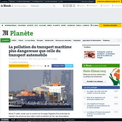 LE MONDE PLANETE 23/07/15 La pollution du transport maritime plus dangereuse que celle du transport automobile