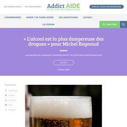 « L'alcool est la plus dangereuse des drogues »