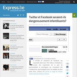 Twitter et Facebook seraient-ils dangereusement infantilisants?