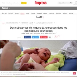 Des substances chimiques dangereuses dans les cosmétiques pour bébés