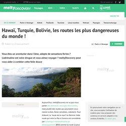 Hawaï, Turquie, Bolivie, les routes les plus dangereuses du monde !