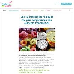 Les 12 substances toxiques les plus dangereuses des aliments transformés
