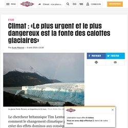 Climat: «Le plus urgent et le plus dangereux est la fonte des calottes glaciaires»