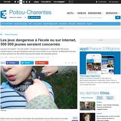Les jeux dangereux à l'école ou sur internet, 500 000 jeunes seraient concernés - France 3 Poitou-Charentes