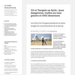 US et Turquie en Syrie : jeux dangereux, trafics en tous genres et ONG douteuses