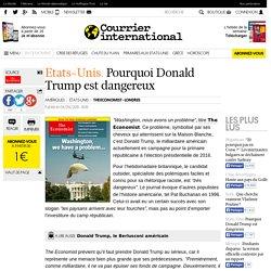 Etats-Unis . Pourquoi Donald Trump est dangereux