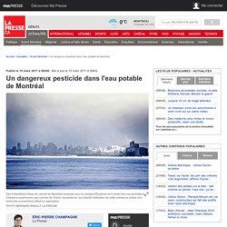 07/03/17 : Un dangereux pesticide dans l'eau potable de Montréal