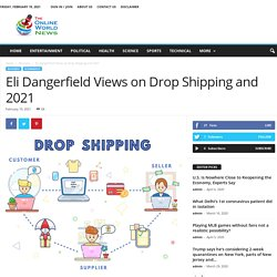 Eli Dangerfield Views on Drop Shipping and 2021 - The Online World News
