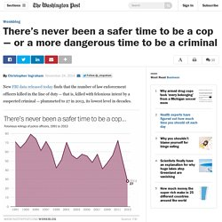 There's never been a safer time to be a cop — or a more dangerous time to be a criminal