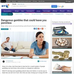 Dangerous gambles that could leave you penniless