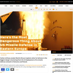 Here's the Most Dangerous Thing About US Missile Defense in Eastern Europe