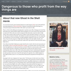 About that new Ghost in the Shell movie - Dangerous to those who profit from the way things areDangerous to those who profit from the way things are