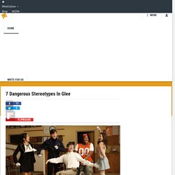 7 Dangerous Stereotypes In Glee – Page 1