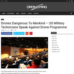 Drones Dangerous To Mankind – US Military Technicians Speak Against Drone Programme